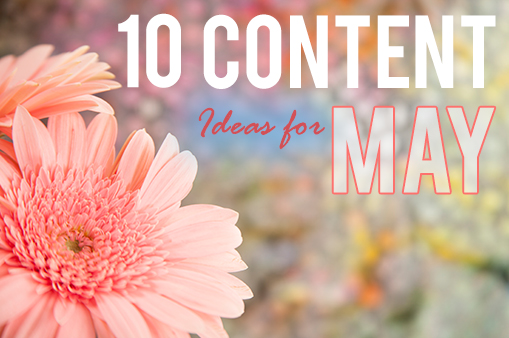 10 Content Ideas for May graphic